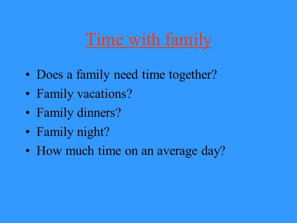 Time with family Does a family need time together Family vacations