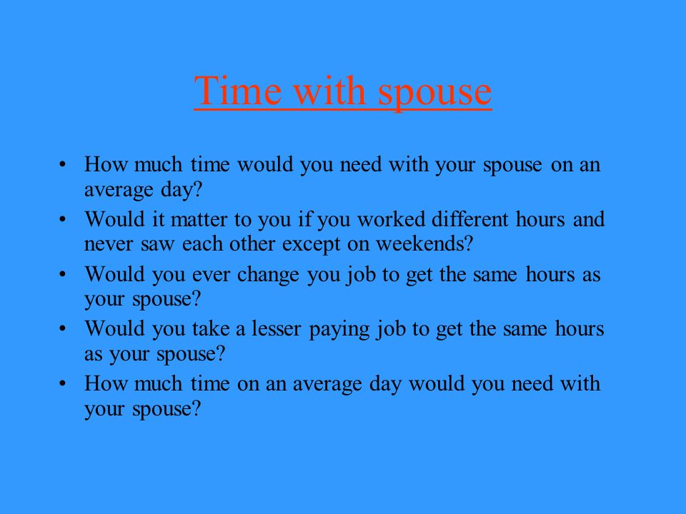 Time with spouse How much time would you need with your spouse on an average day