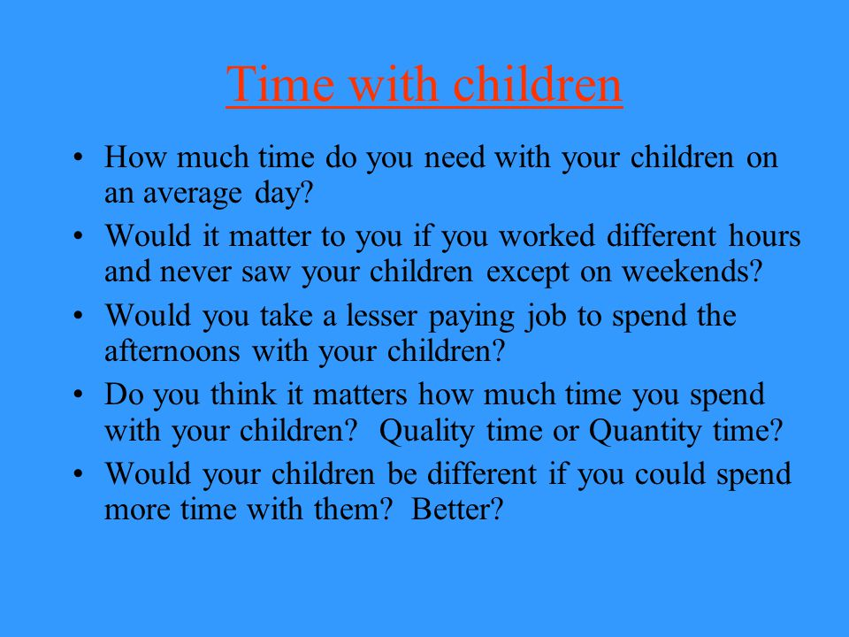 Time with children How much time do you need with your children on an average day