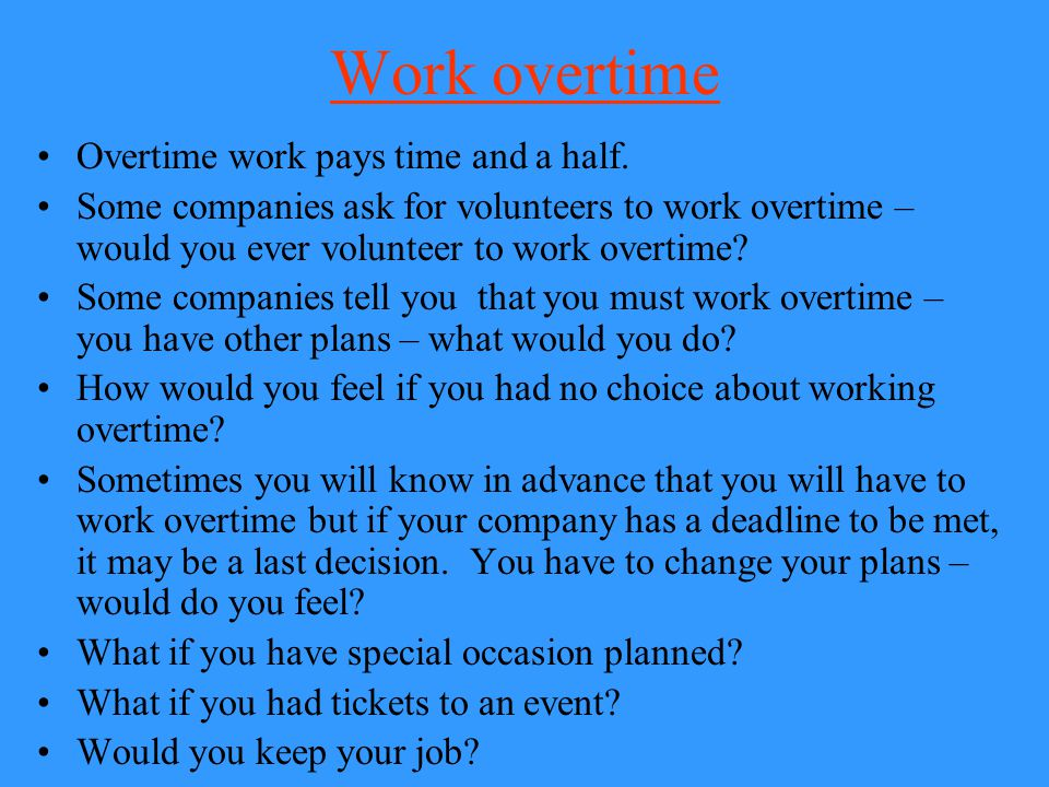 Work overtime Overtime work pays time and a half.