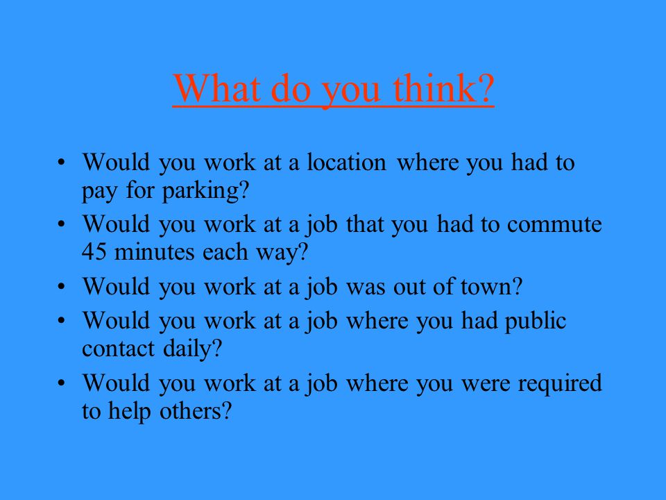 What do you think Would you work at a location where you had to pay for parking