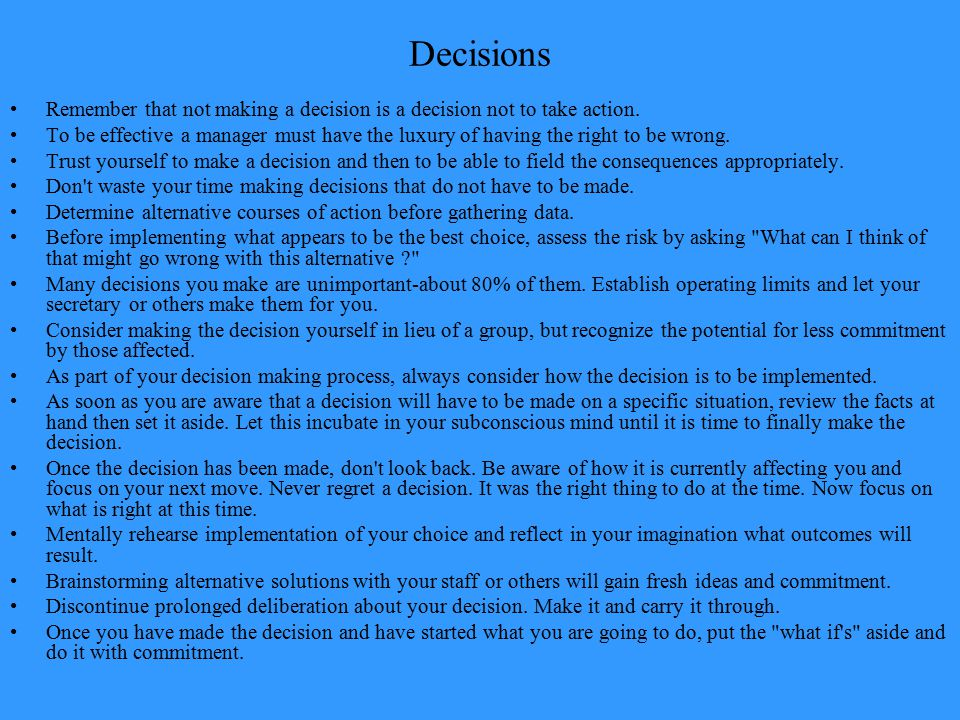 Decisions Remember that not making a decision is a decision not to take action.