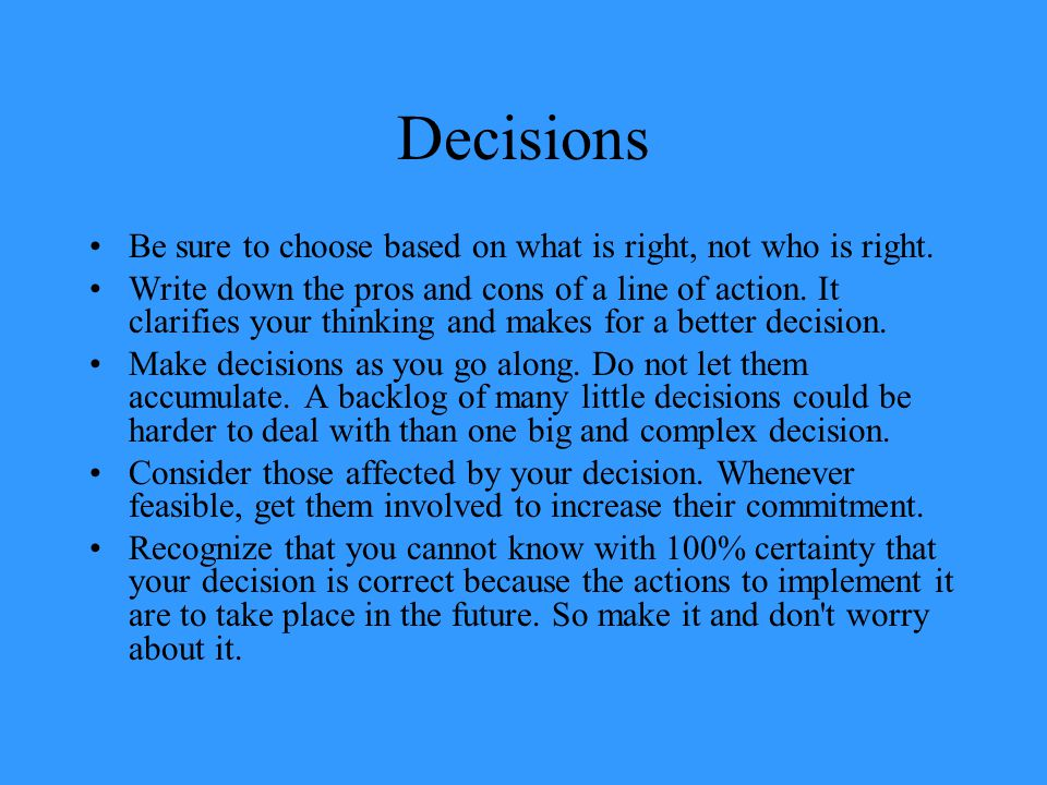 Decisions Be sure to choose based on what is right, not who is right.