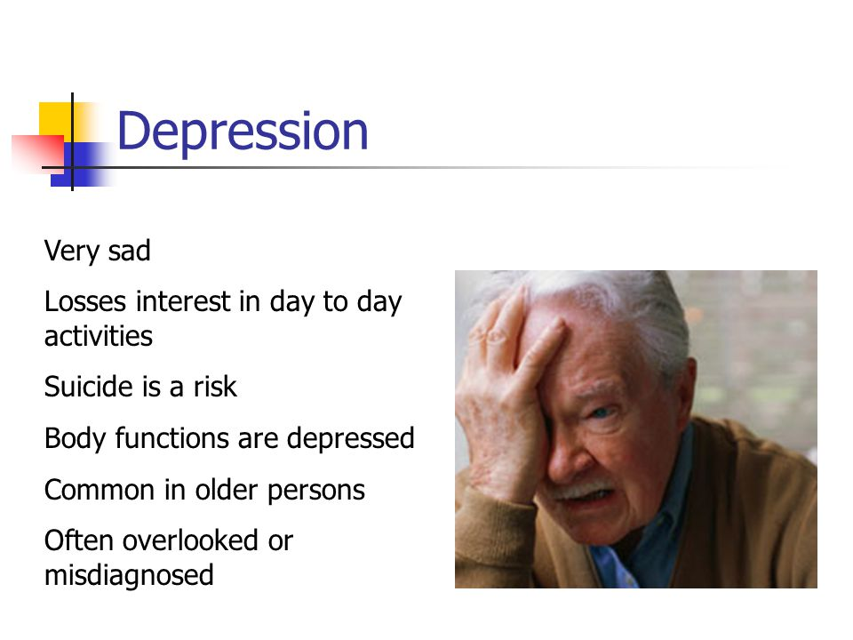 Depression Very sad Losses interest in day to day activities