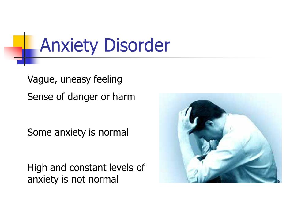 Anxiety Disorder Vague, uneasy feeling Sense of danger or harm