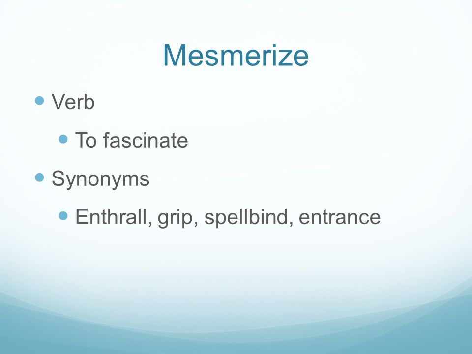 Mesmerize Verb To fascinate Synonyms