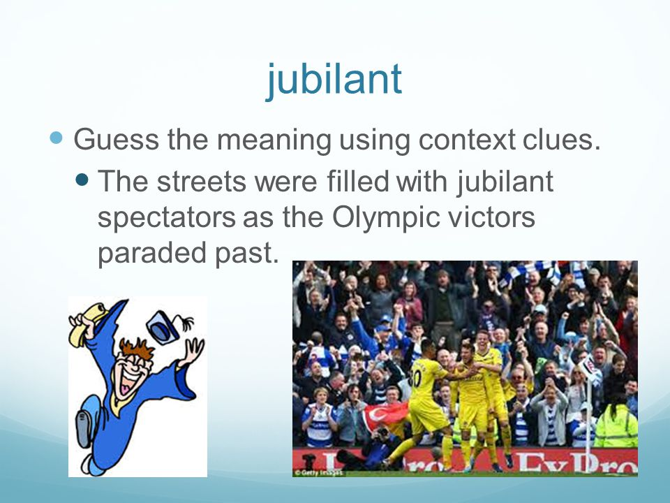jubilant Guess the meaning using context clues.