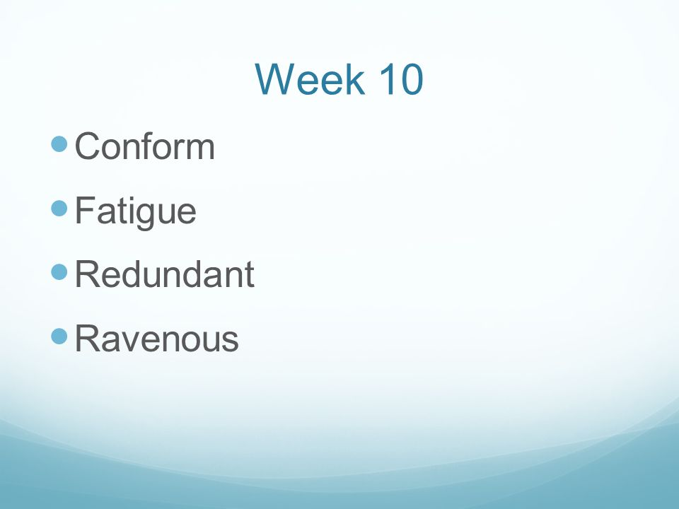 Week 10 Conform Fatigue Redundant Ravenous