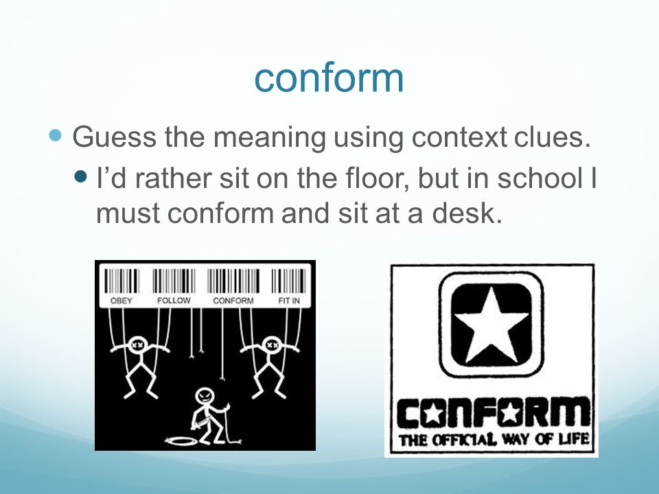 conform Guess the meaning using context clues.