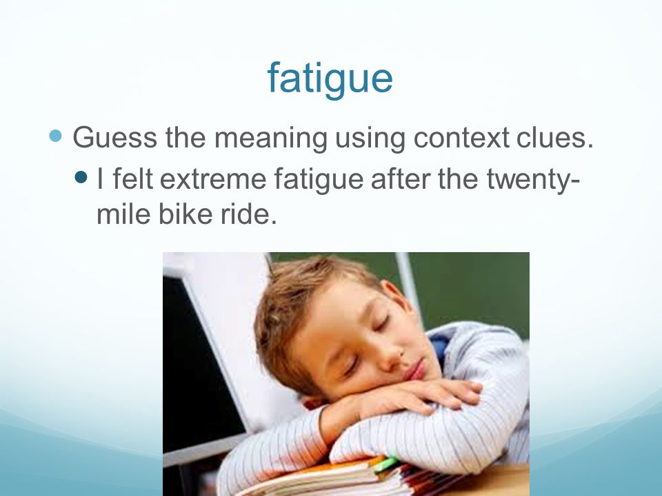 fatigue Guess the meaning using context clues.