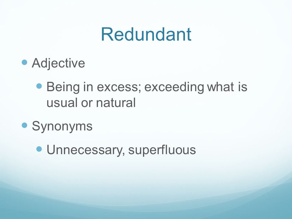 Redundant Adjective. Being in excess; exceeding what is usual or natural.