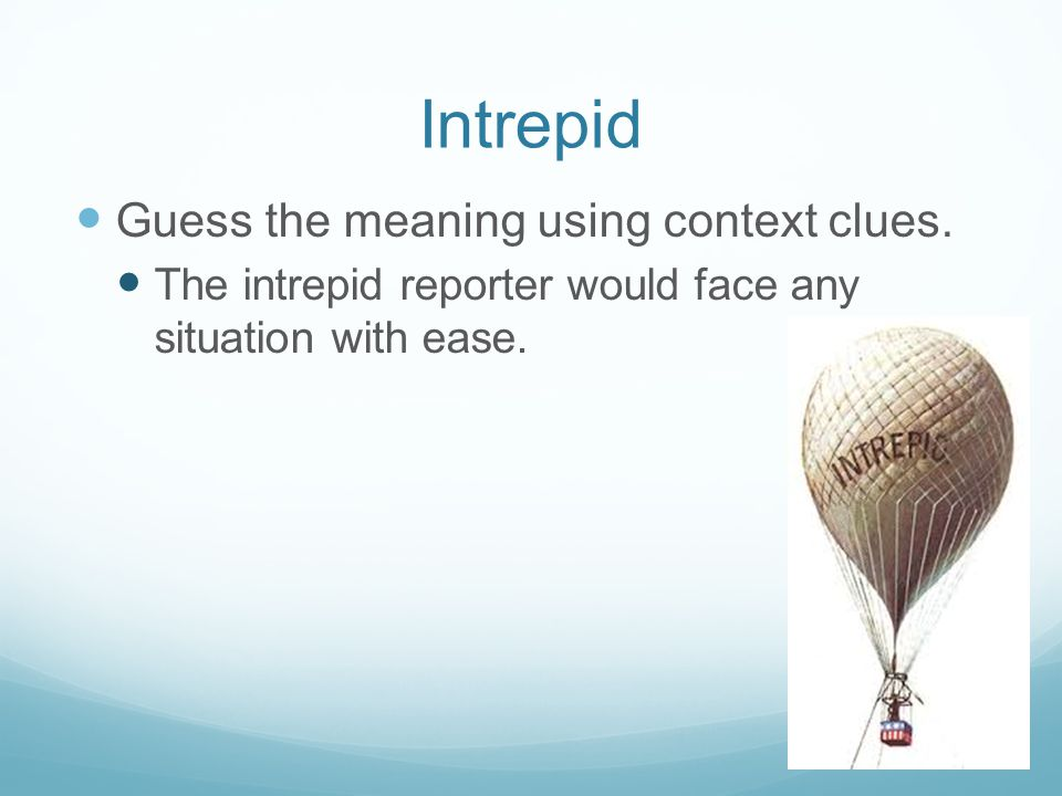 Intrepid Guess the meaning using context clues.