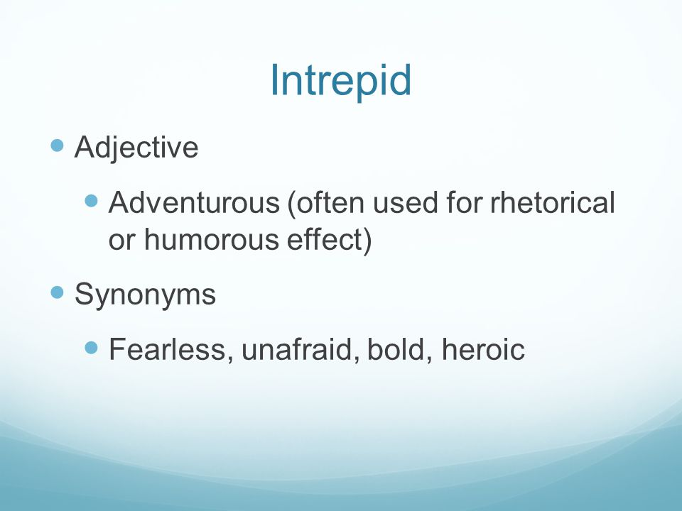 Intrepid Adjective. Adventurous (often used for rhetorical or humorous effect) Synonyms.