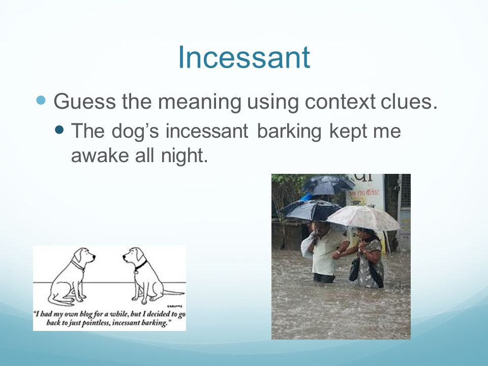 Incessant Guess the meaning using context clues.