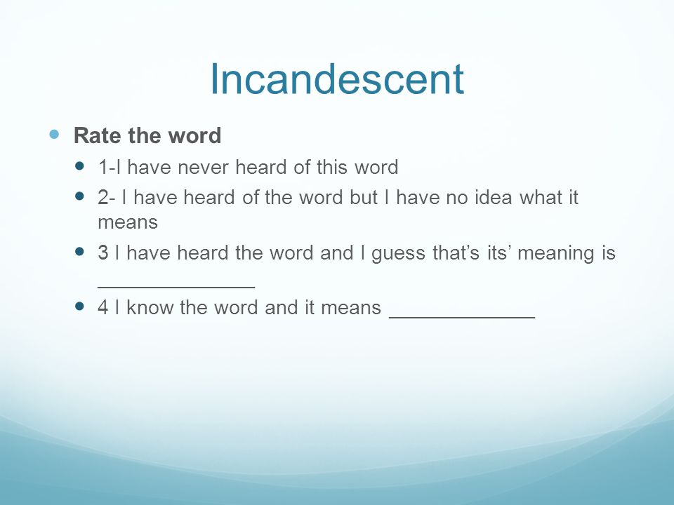 Incandescent Rate the word 1-I have never heard of this word