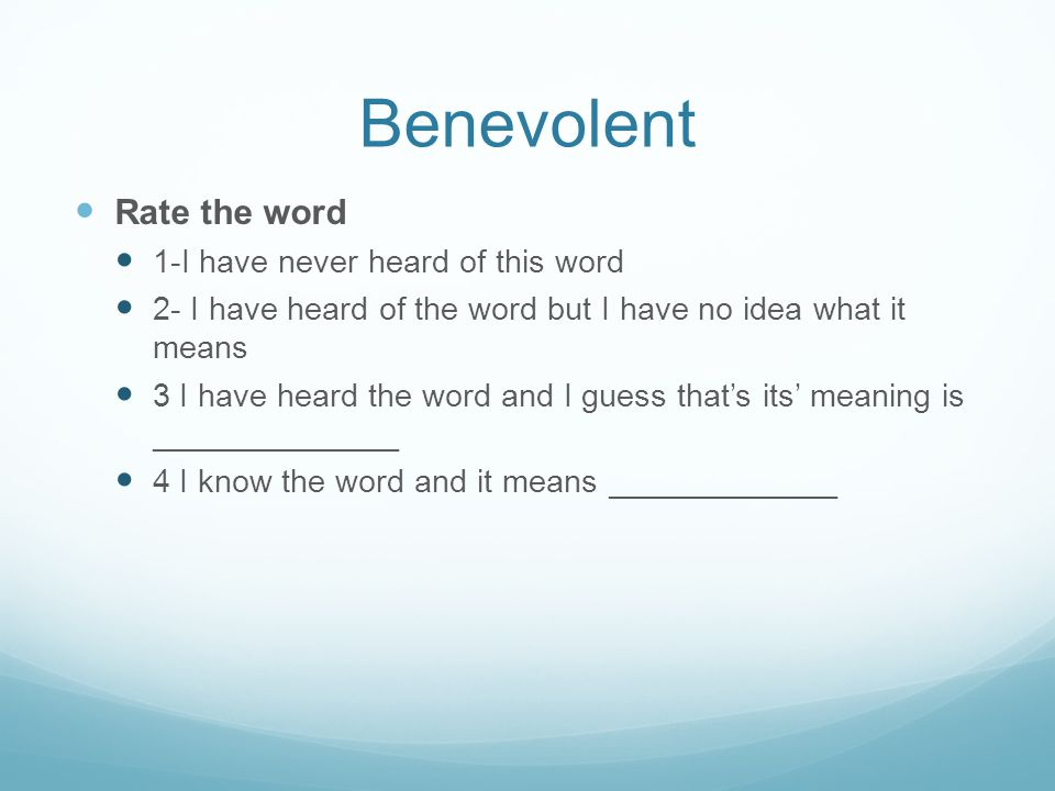 Benevolent Rate the word 1-I have never heard of this word