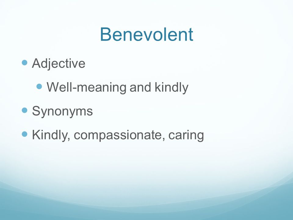 Benevolent Adjective Well-meaning and kindly Synonyms