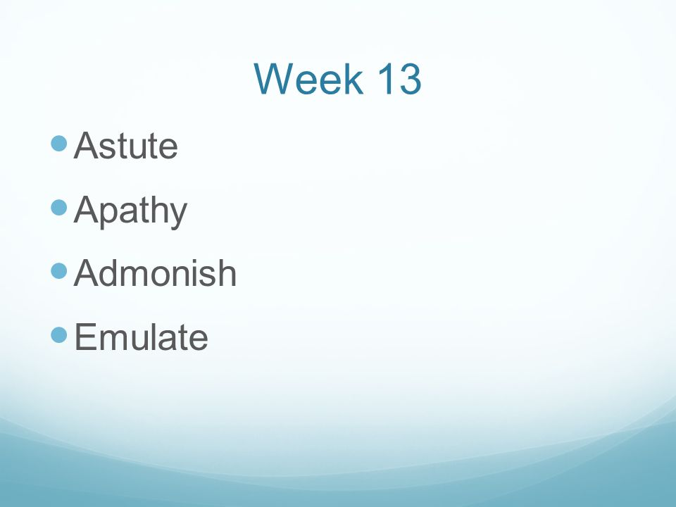 Week 13 Astute Apathy Admonish Emulate