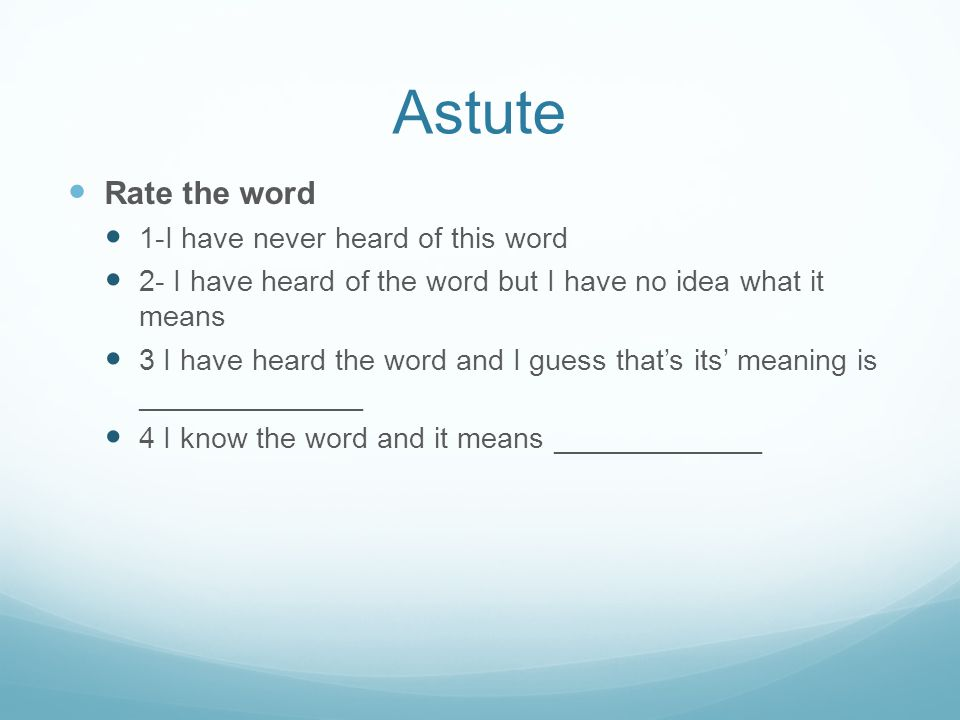 Astute Rate the word 1-I have never heard of this word