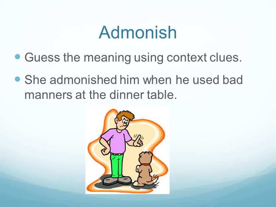 Admonish Guess the meaning using context clues.