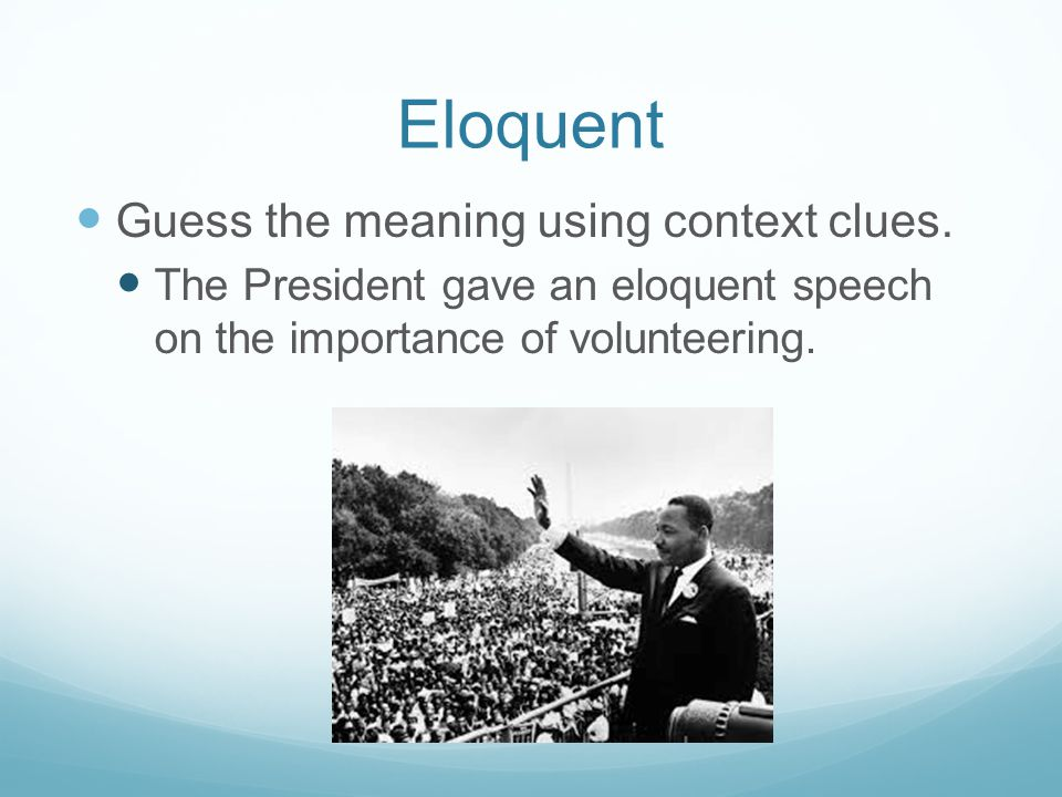 Eloquent Guess the meaning using context clues.