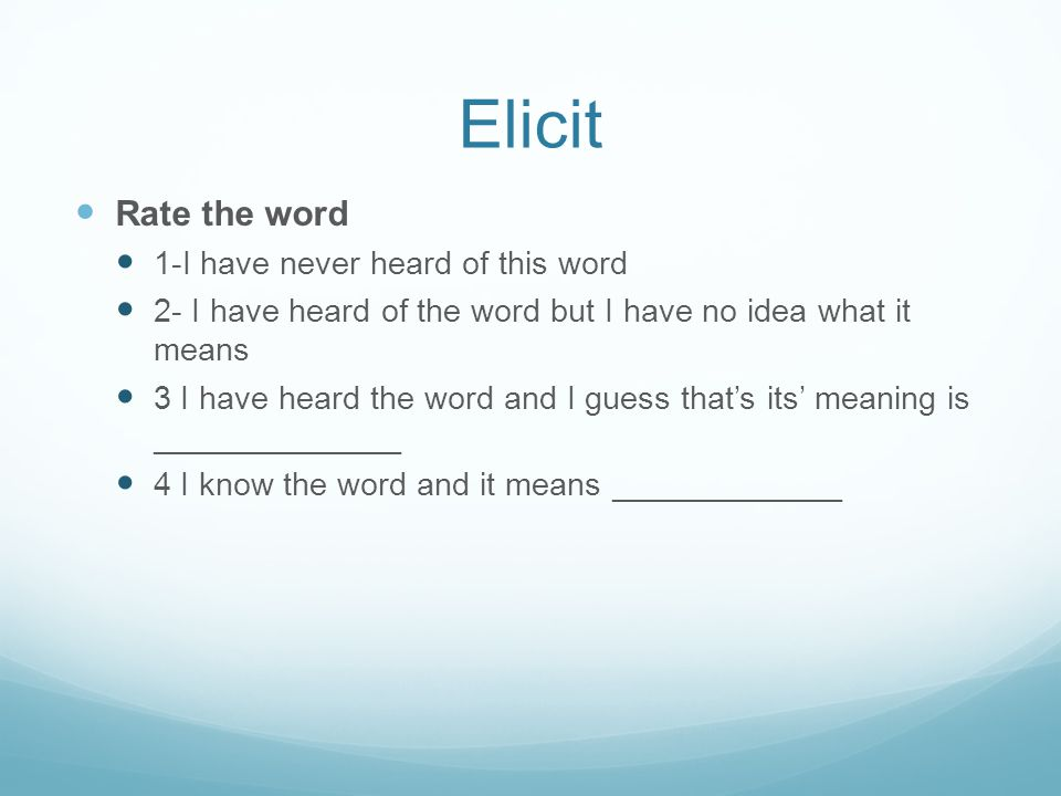 Elicit Rate the word 1-I have never heard of this word