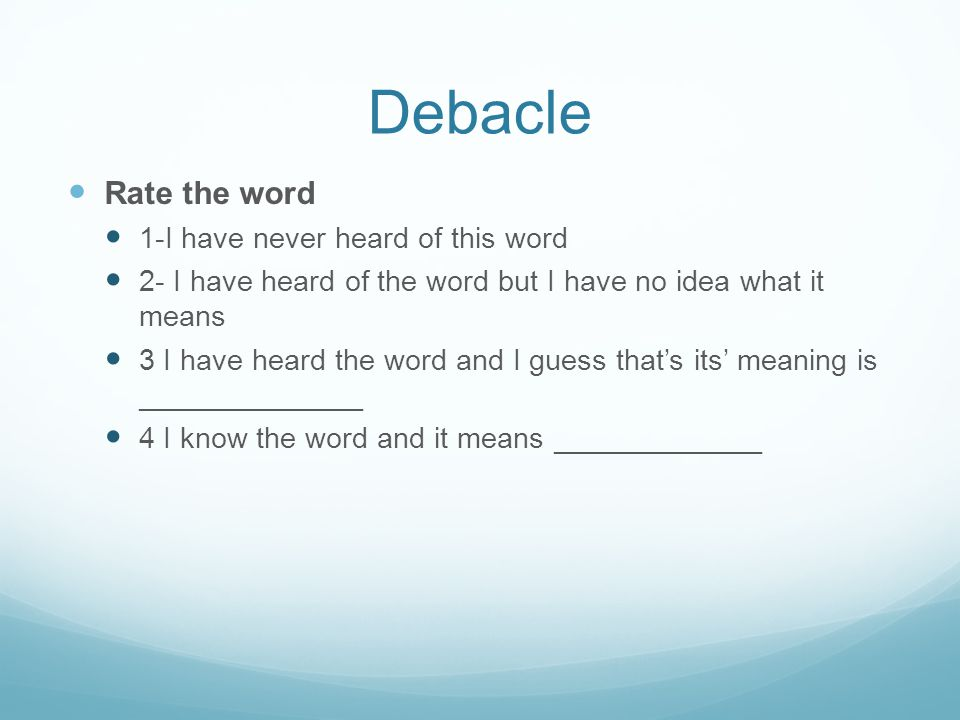 Debacle Rate the word 1-I have never heard of this word