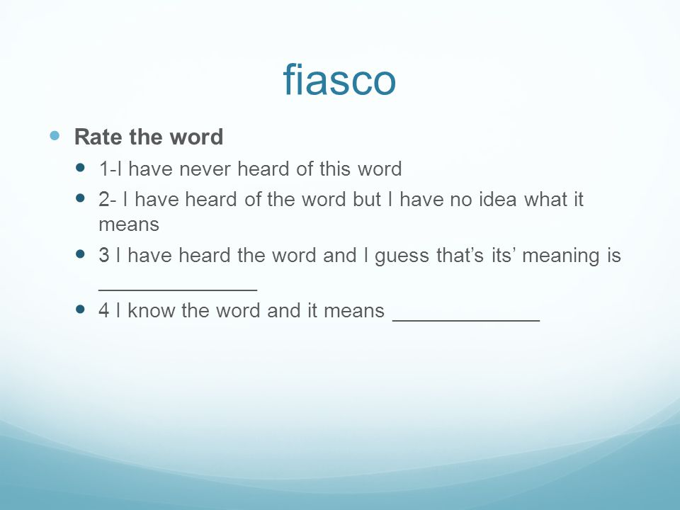 fiasco Rate the word 1-I have never heard of this word