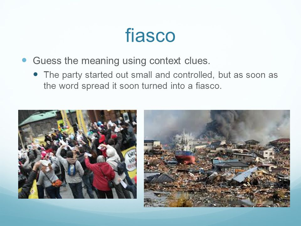fiasco Guess the meaning using context clues.