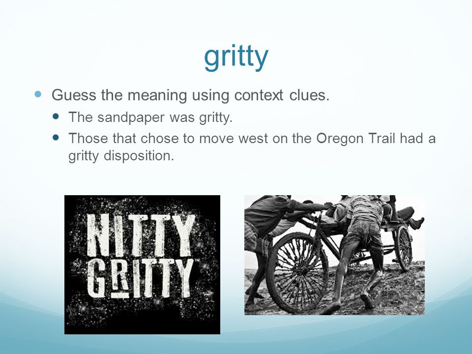 gritty Guess the meaning using context clues.
