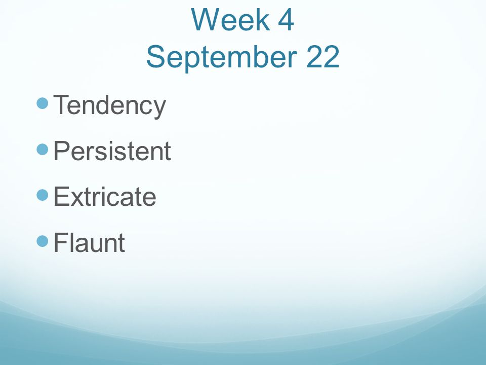 Week 4 September 22 Tendency Persistent Extricate Flaunt