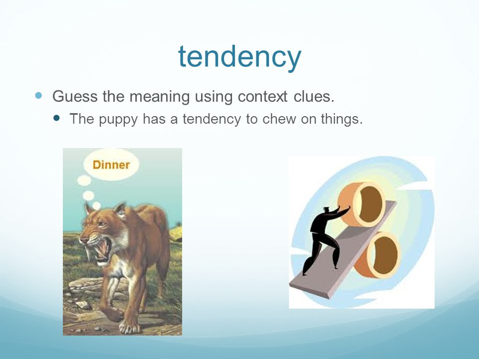 tendency Guess the meaning using context clues.