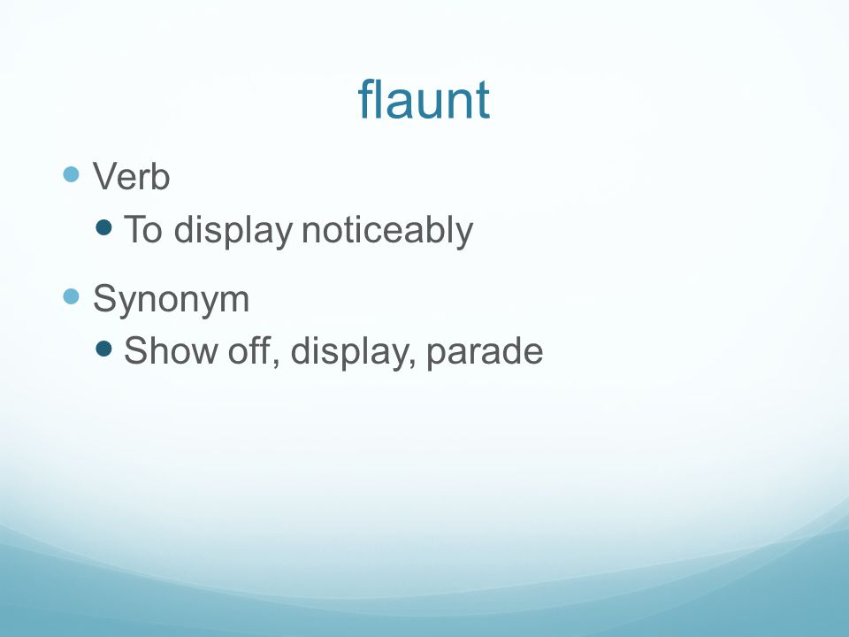 flaunt Verb To display noticeably Synonym Show off, display, parade