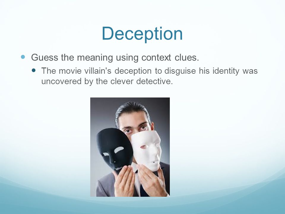 Deception Guess the meaning using context clues.