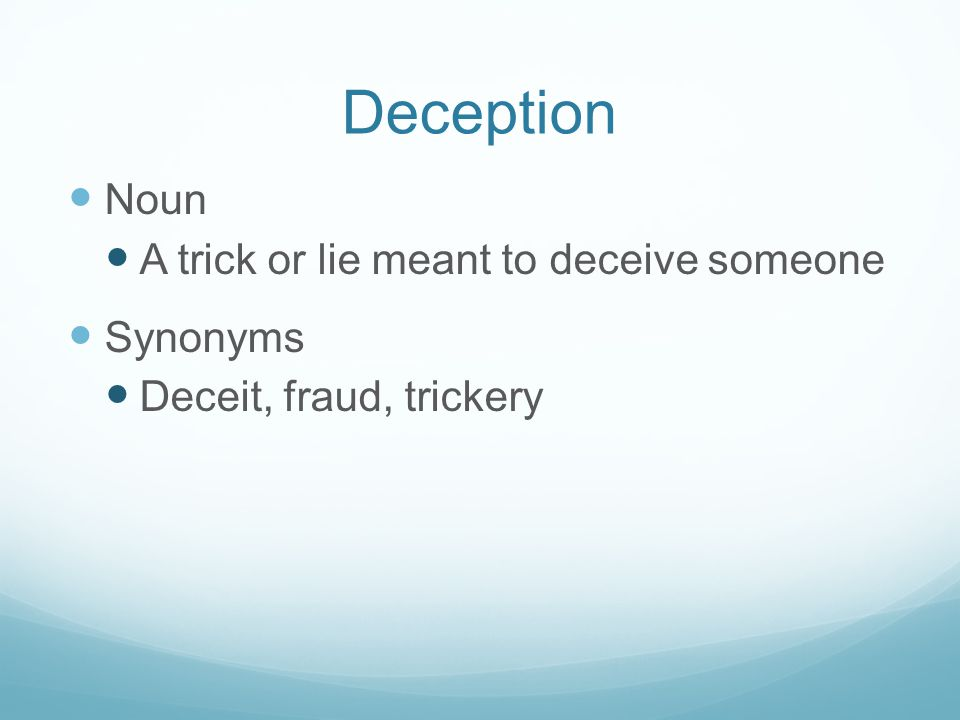 Deception Noun A trick or lie meant to deceive someone Synonyms