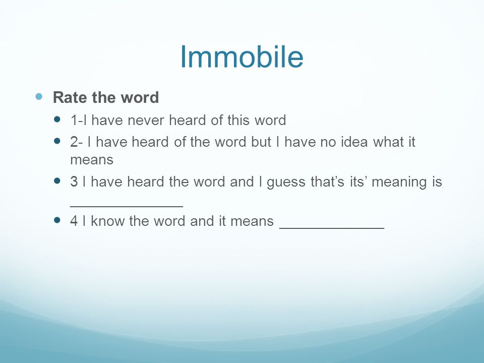 Immobile Rate the word 1-I have never heard of this word