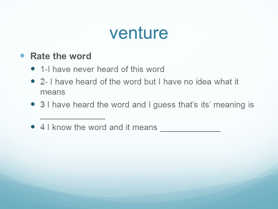 venture Rate the word 1-I have never heard of this word