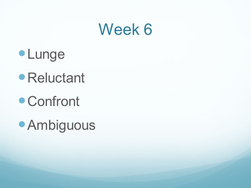 Week 6 Lunge Reluctant Confront Ambiguous
