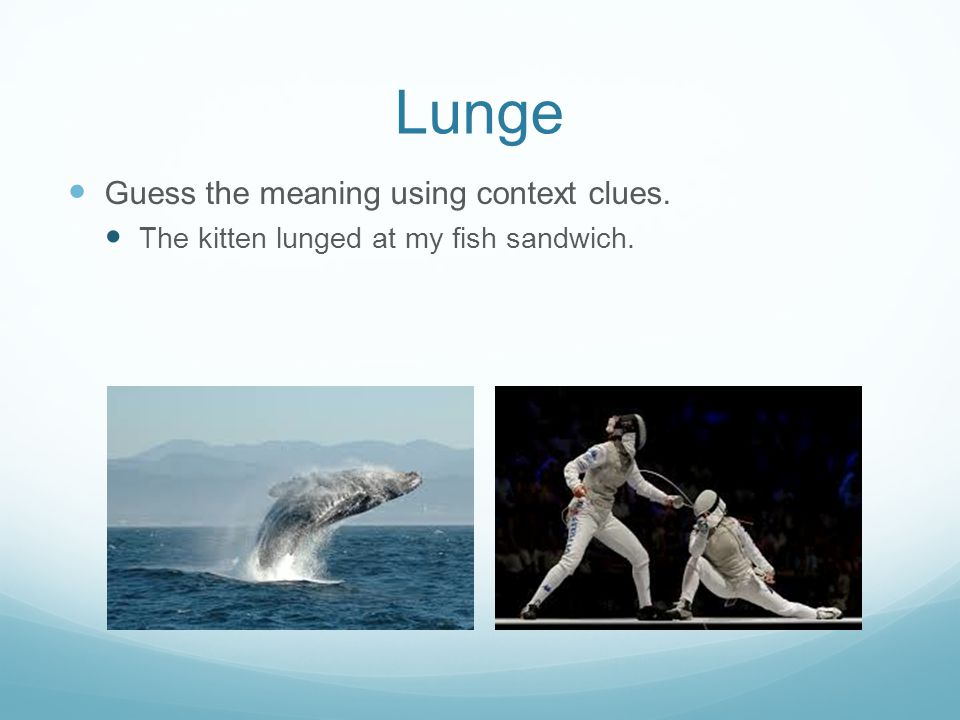 Lunge Guess the meaning using context clues.