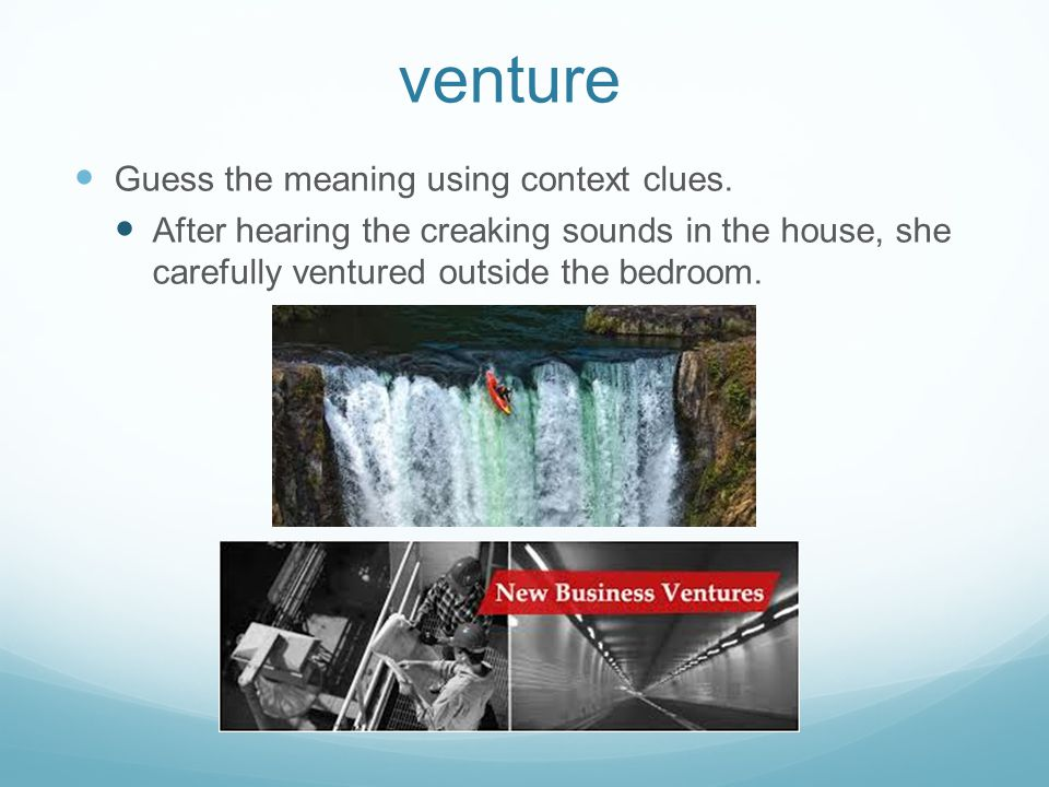 venture Guess the meaning using context clues.