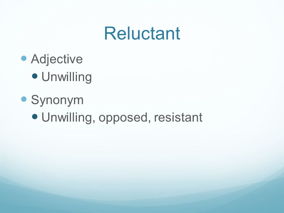 Reluctant Adjective Unwilling Synonym Unwilling, opposed, resistant