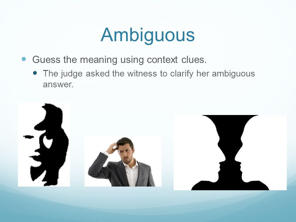 Ambiguous Guess the meaning using context clues.