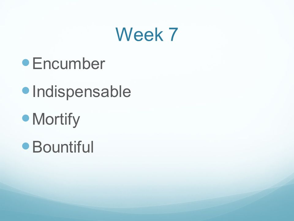 Week 7 Encumber Indispensable Mortify Bountiful