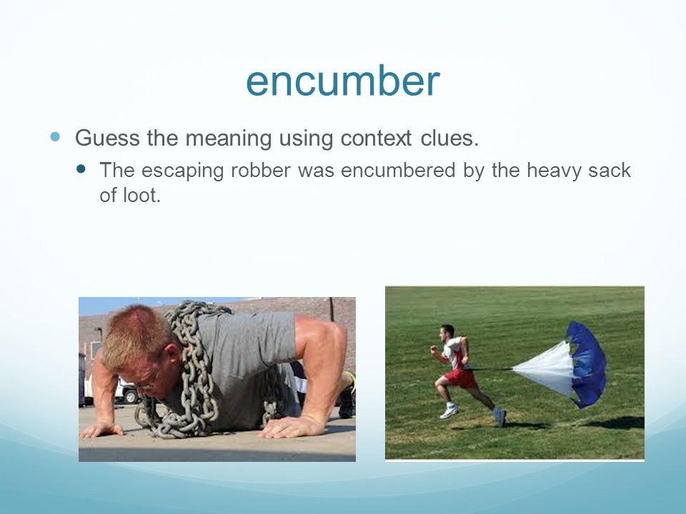 encumber Guess the meaning using context clues.