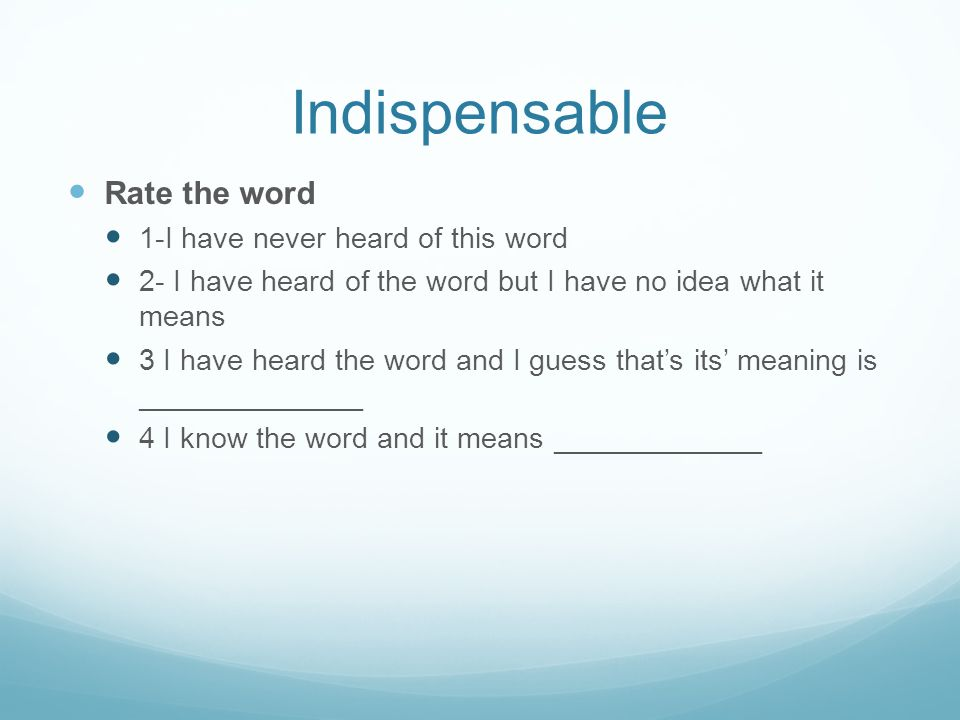 Indispensable Rate the word 1-I have never heard of this word