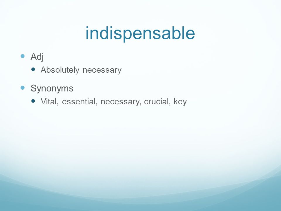 indispensable Adj Synonyms Absolutely necessary