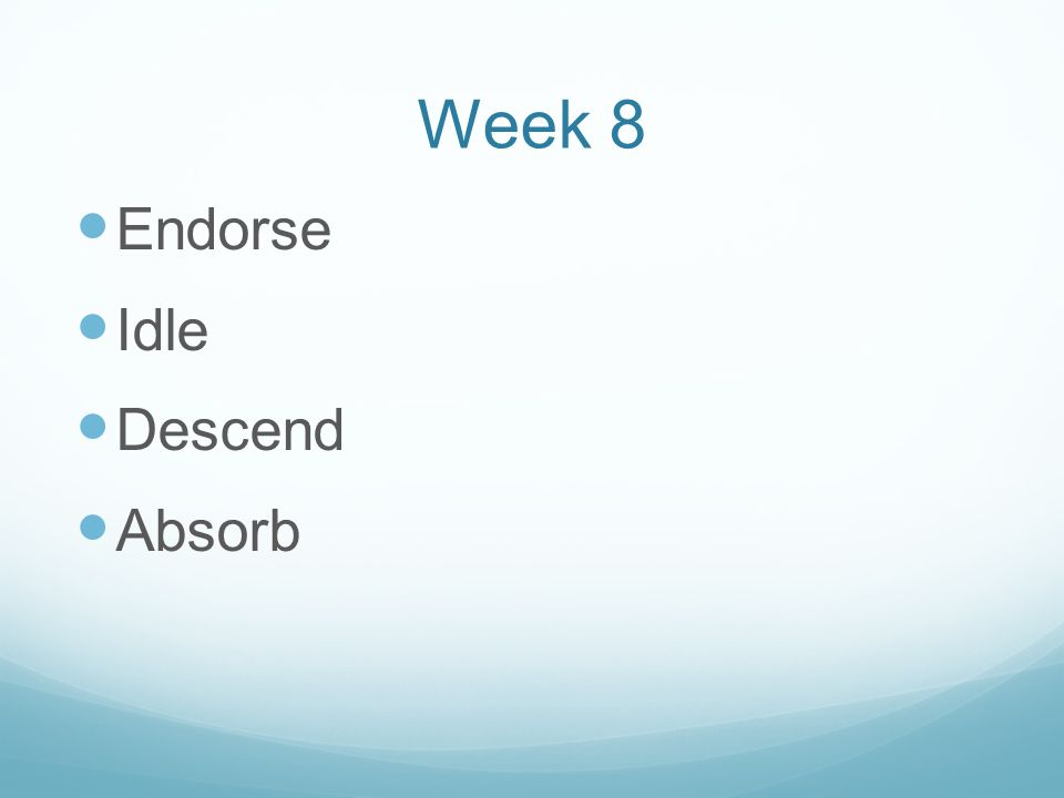 Week 8 Endorse Idle Descend Absorb