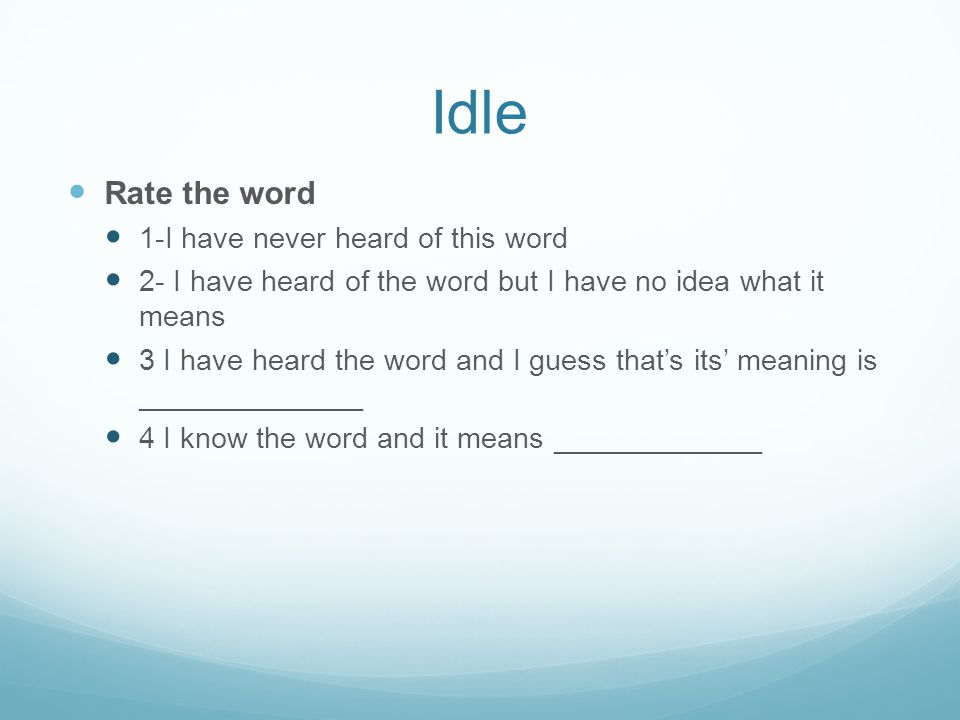 Idle Rate the word 1-I have never heard of this word