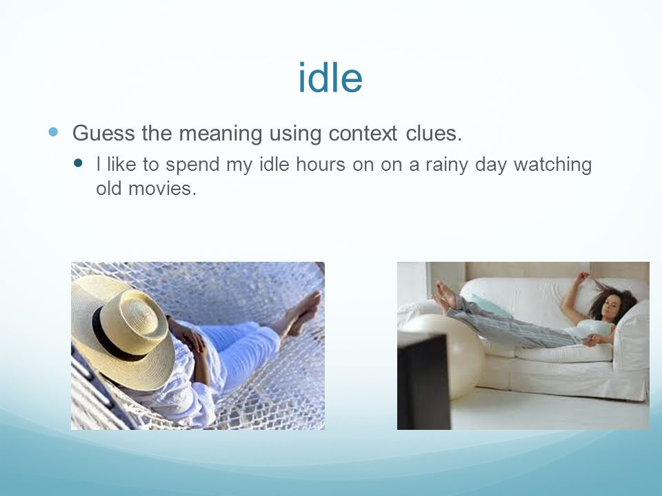 idle Guess the meaning using context clues.