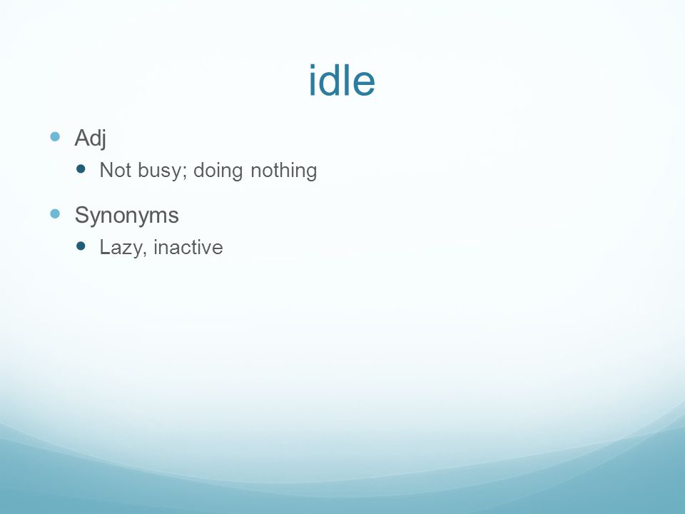 idle Adj Not busy; doing nothing Synonyms Lazy, inactive